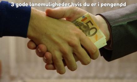 3 gode lånemuligheder hvis du er i pengenød