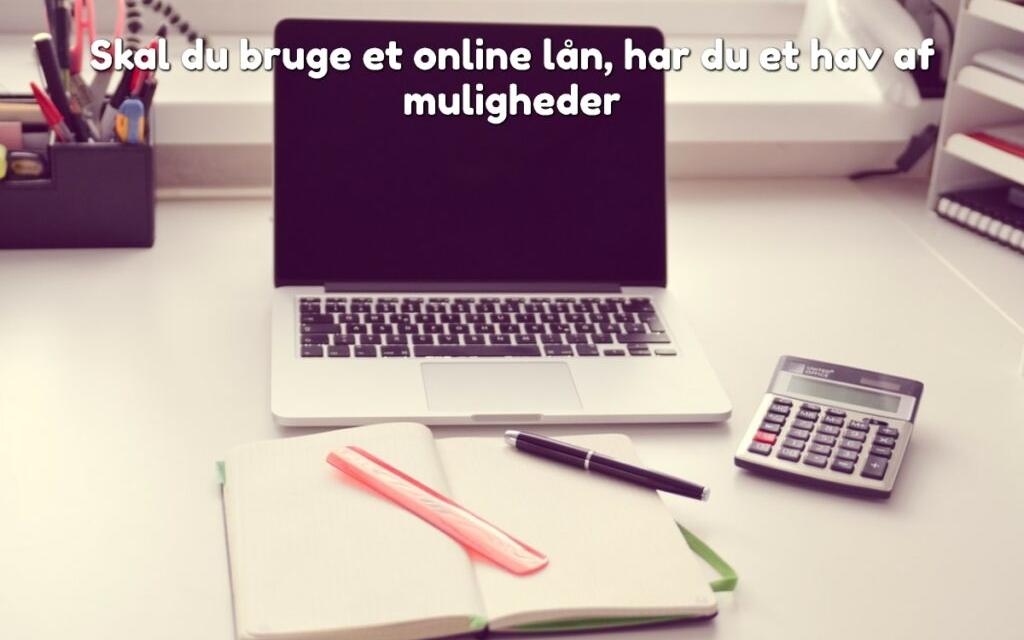 Skal du bruge et online lån, har du et hav af muligheder